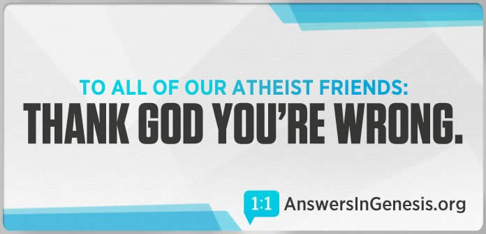 AiG Billboard: To All of Our Atheist Friends: Thank God You're Wrong