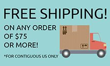 FREE shipping on order of $75 or more. Contiguous US only.