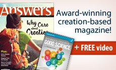 Answers: award-winning creation-based magazine! Plus FREE video download