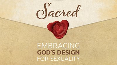 Sacred: Embracing God's Design for Sexuality