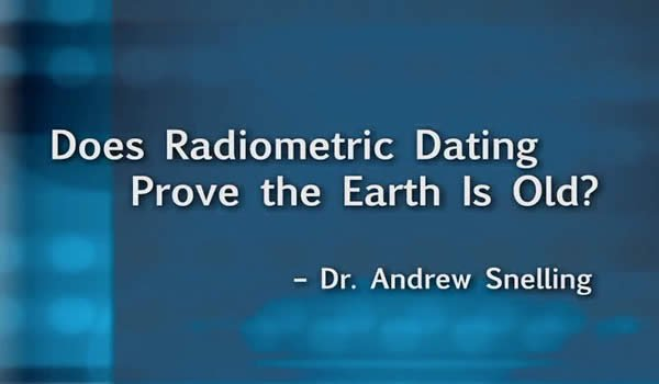 Does Radiometric Dating Prove the Earth is Old?