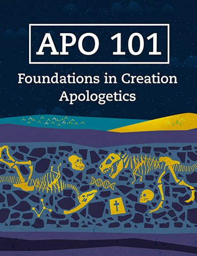 APO 101: Foundations in Creation Apologetics