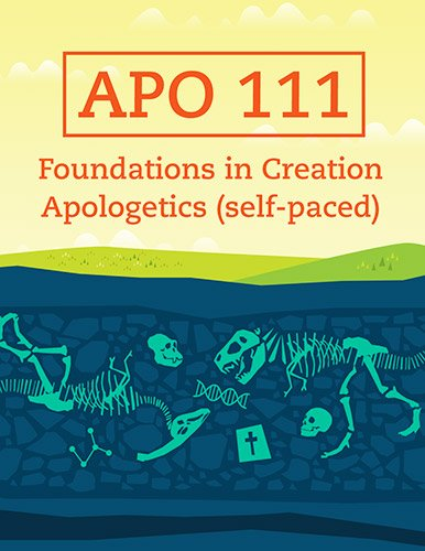 APO 111: Foundations in Creation Apologetics (self-paced)