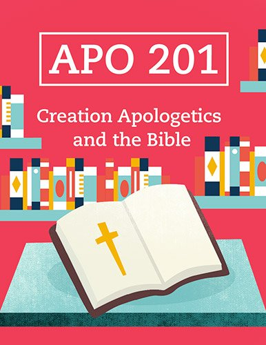 APO 201: Creation Apologetics and the Bible