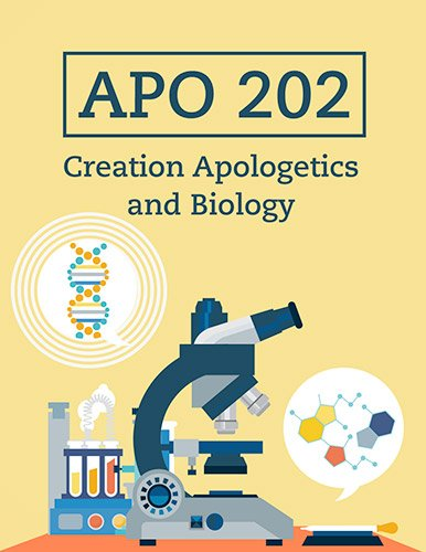 APO 202: Creation Apologetics and Biology