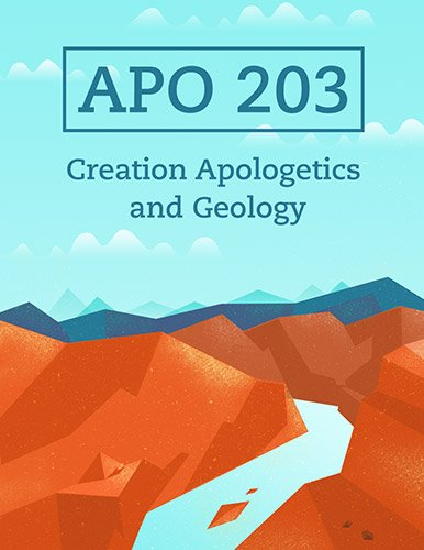 APO 203: Creation Apologetics and Geology