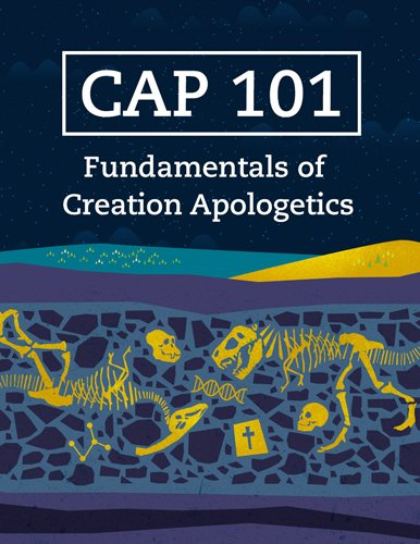 CAP 101: Foundations in Creation Apologetics