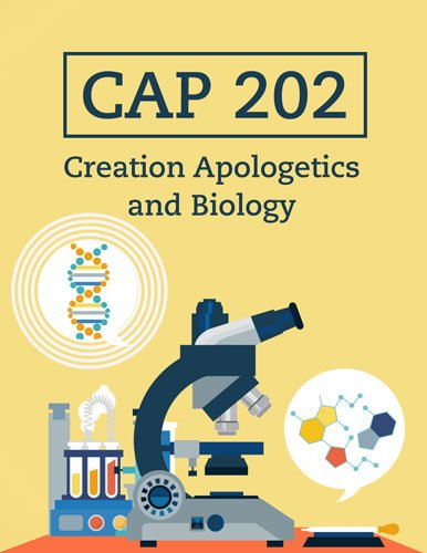 CAP 202: Creation Apologetics and Biology (Coming Spring 2017)