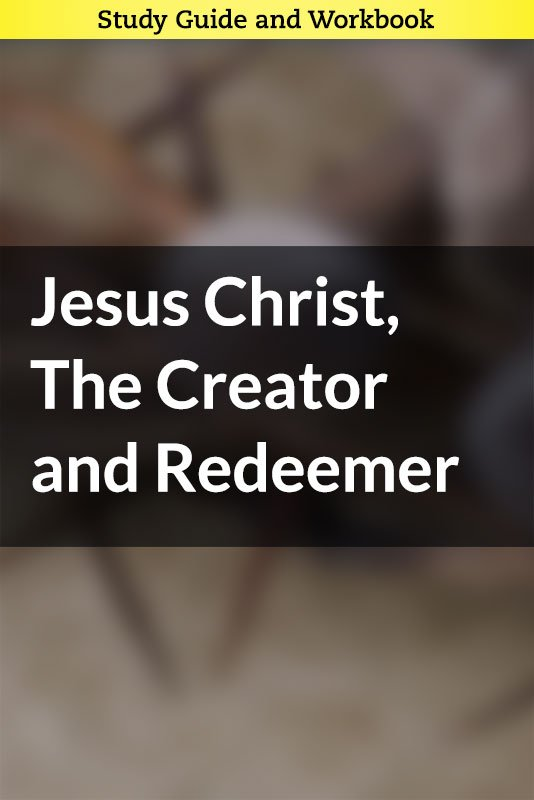 Jesus Christ, The Creator and Redeemer