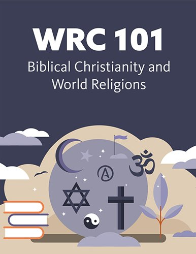WRC 101: Biblical Christianity and World Religions