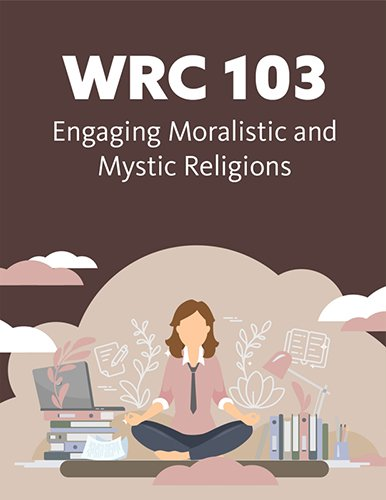 WRC 103: Engaging Moralistic and Mystic Religions