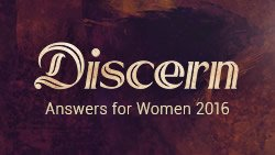 Discern: Answers for Women 2016