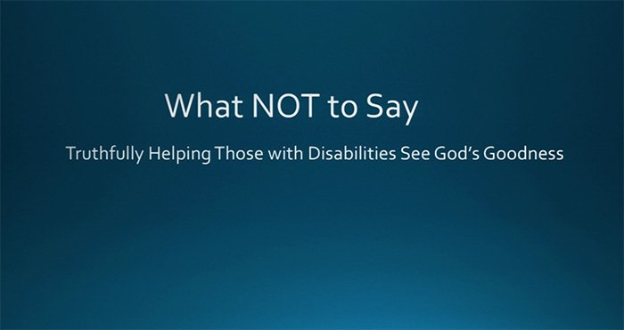 Embrace Conference Excerpt: Truthfully Helping Those with Disabilities See God's Goodness
