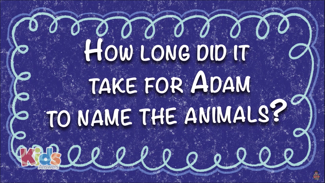 How Long did it take Adam to Name all the Animals?