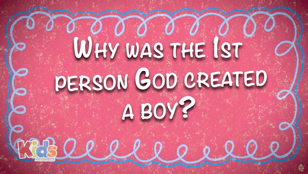 Why was the 1st Person God Created a Boy?