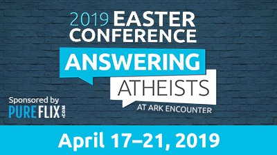 Answering Atheists—an Easter Conference at the Ark Encounter