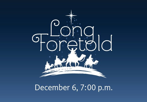 Long Foretold: A Christmas Program