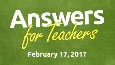 2017-02-17 Answers for Teachers