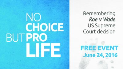 2016-06-24 No Choice but Pro Life