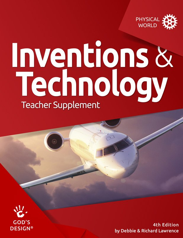 God S Design For The Physical World Inventions And Technology Teacher Supplement