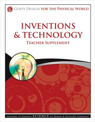 God's Design for the Physical World: Inventions and Technology Teacher Supplement