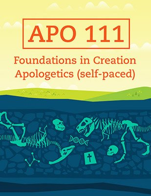 APO 111 - Foundations in Creation Apologetics (Answers Education Online Self-Paced Course)