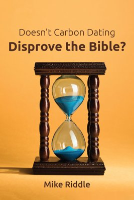Doesn't Carbon Dating Disprove the Bible?: eBook
