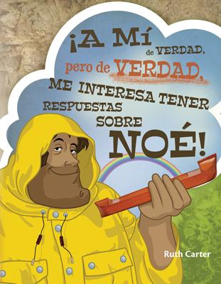 ¡A Mí de Verdad, pero de Verdad Me Interesa Tener Respuestas Sobre Noé!
