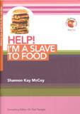 Help! I am A Slave to Food