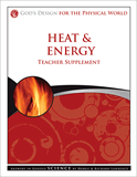 God's Design for the Physical World: Heat & Energy Teacher Supplement