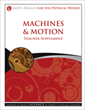 God's Design for the Physical World: Machines & Motion Teacher Supplement