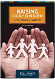 Equipping Families to Stand: Raising Godly Children in an Ungodly World