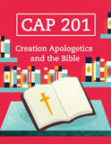 CAP 201 - Creation Apologetics and the Bible (Answers Education Online)
