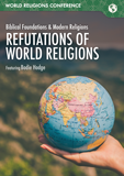 World Religions Conference - Refutations of World Religions: Video Download