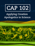 CAP 102 - Applying Creation Apologetics to Science (Answers Education Online)