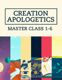 Creation Apologetics Master Class 1-6