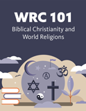 WRC 101 - Biblical Christianity and World Religions: Online Course